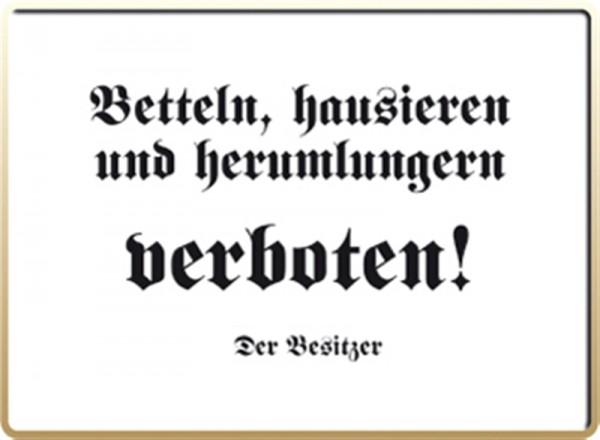 Betteln, hausieren und herumlungern verboten!