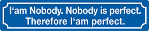 I'am Nobody. Nobody is perfect. Therefore I'am perfect.