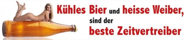 Kühles Bier und heisse Weiber, sind der beste Zeitvertreiber