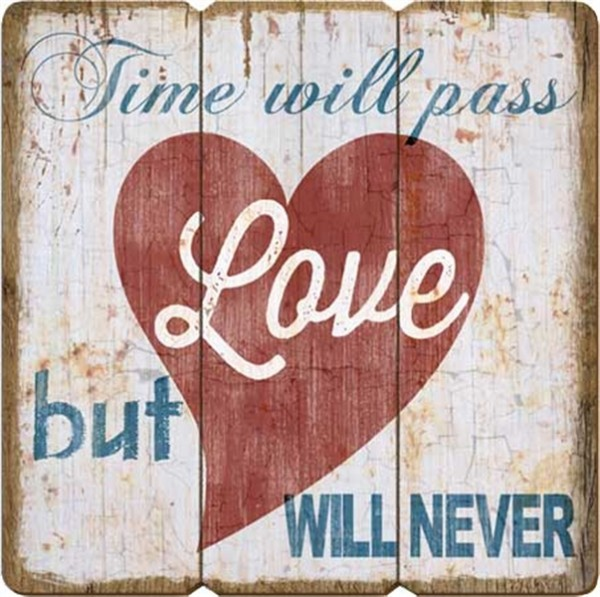 Time will pass but love will never
