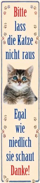 Bitte lass die Katze nicht raus, egal wie niedlich sie schaut. Danke!