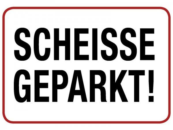 Kulthänger Blechschild Scheisse Geparkt! KH119