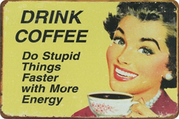 Drink coffee dostupid things faster